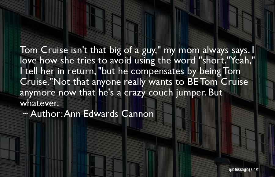 Funny Mom Quotes By Ann Edwards Cannon