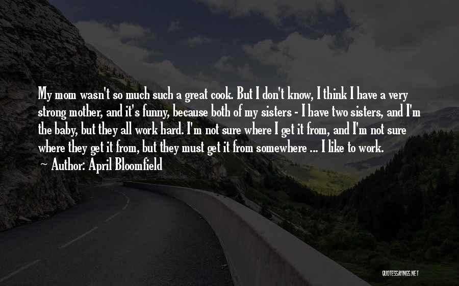 Funny Mom Quotes By April Bloomfield
