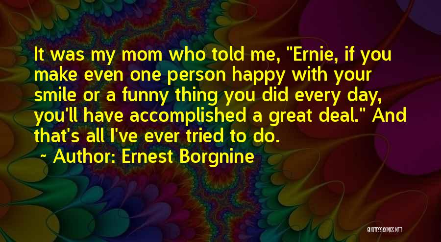 Funny Mom Quotes By Ernest Borgnine