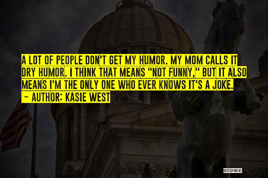 Funny Mom Quotes By Kasie West