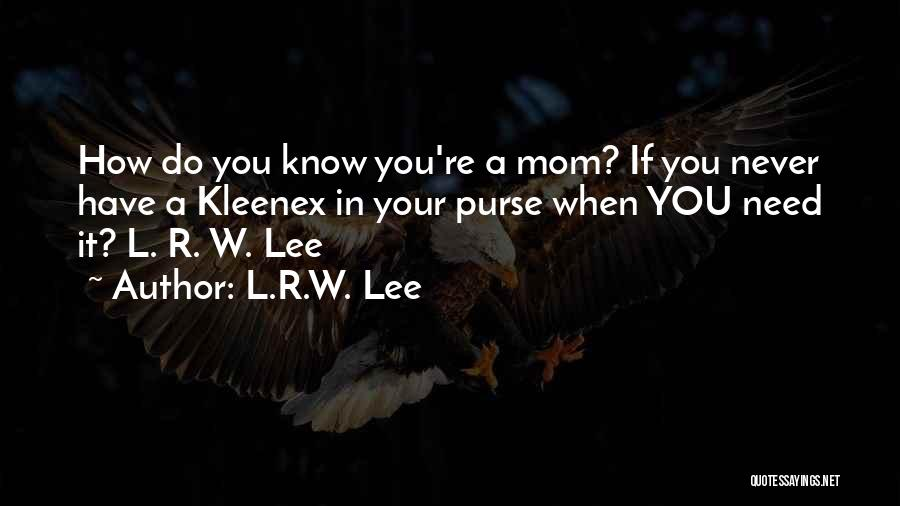 Funny Mom Quotes By L.R.W. Lee