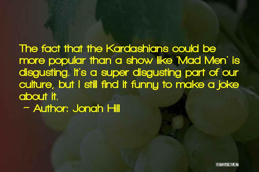 Funny Most Popular Quotes By Jonah Hill