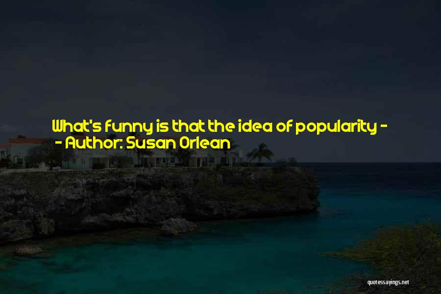 Funny Most Popular Quotes By Susan Orlean