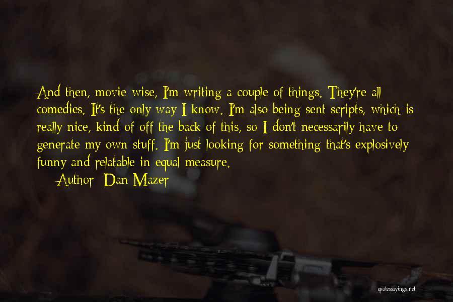 Funny Movie Scripts Quotes By Dan Mazer