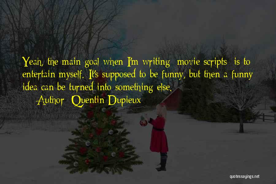 Funny Movie Scripts Quotes By Quentin Dupieux