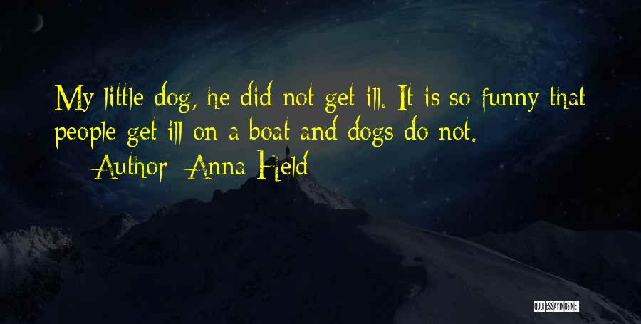 Funny My Dog Quotes By Anna Held