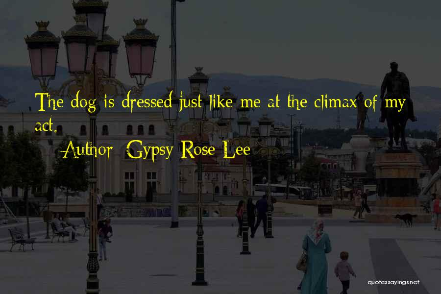 Funny My Dog Quotes By Gypsy Rose Lee