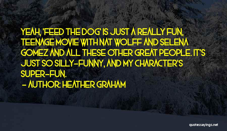 Funny My Dog Quotes By Heather Graham