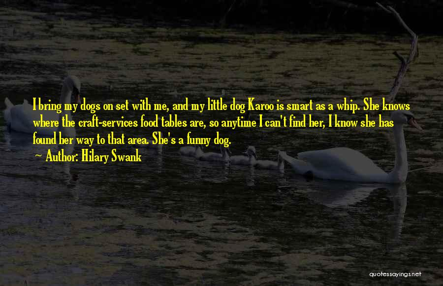 Funny My Dog Quotes By Hilary Swank