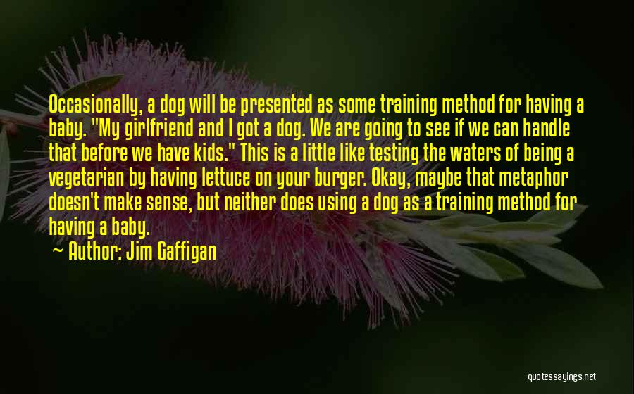 Funny My Dog Quotes By Jim Gaffigan