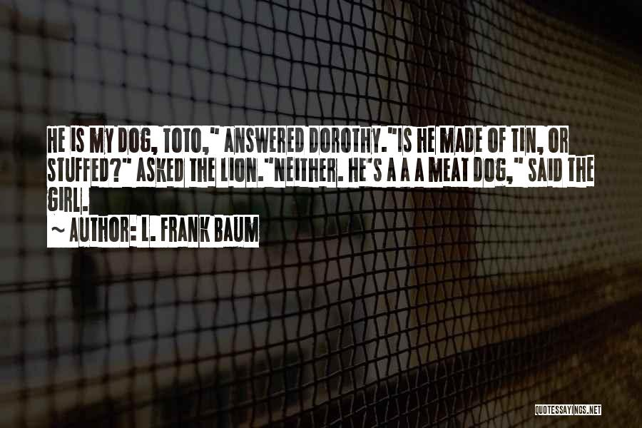 Funny My Dog Quotes By L. Frank Baum
