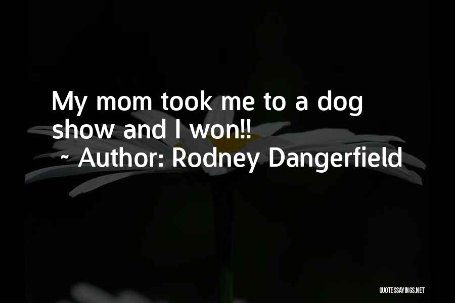 Funny My Dog Quotes By Rodney Dangerfield