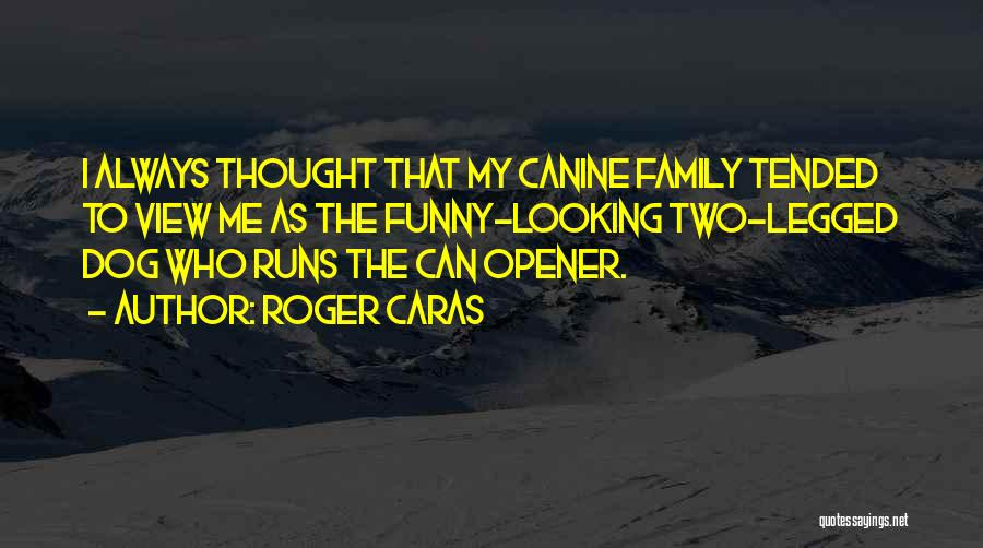 Funny My Dog Quotes By Roger Caras
