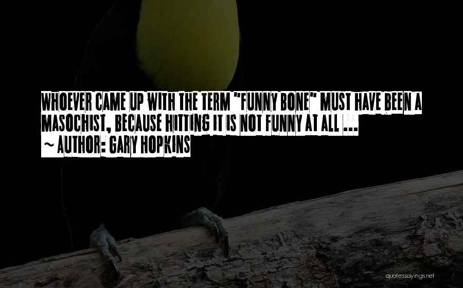 Funny Observation Quotes By Gary Hopkins