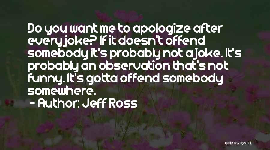 Funny Observation Quotes By Jeff Ross