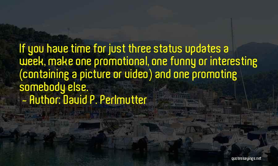 Funny P.s Quotes By David P. Perlmutter