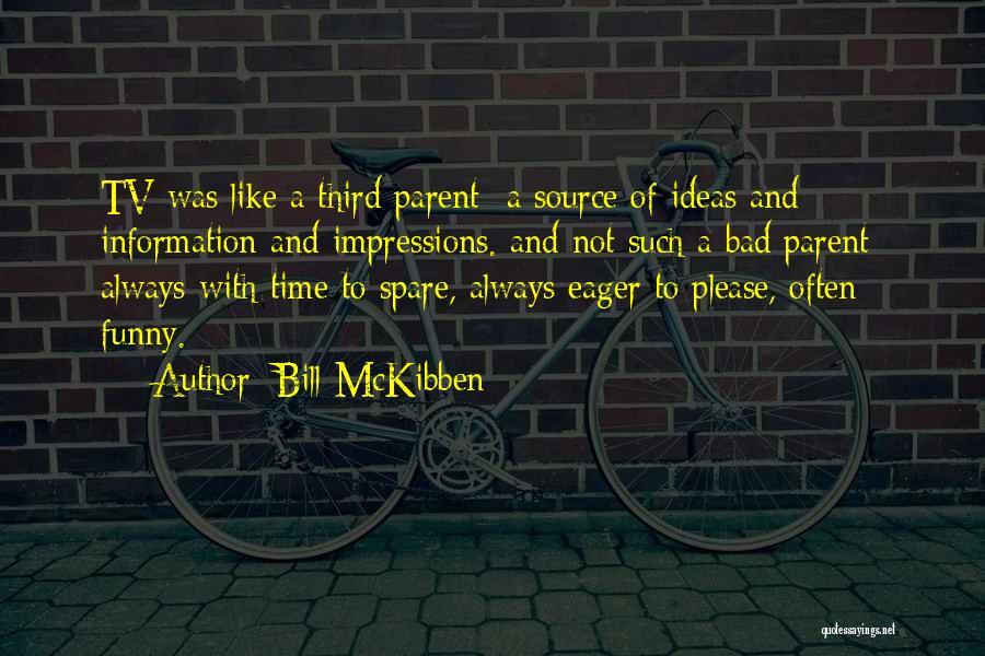 Funny Parent Quotes By Bill McKibben