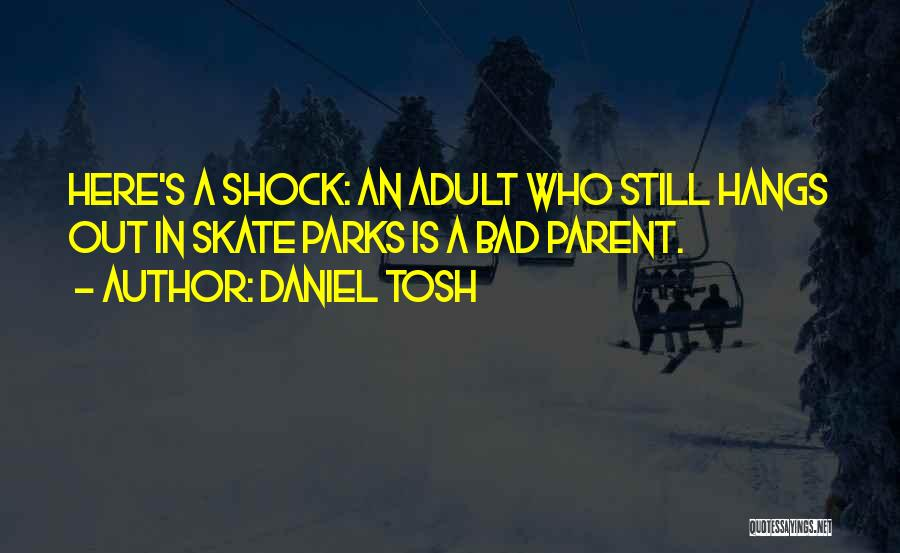 Funny Parent Quotes By Daniel Tosh