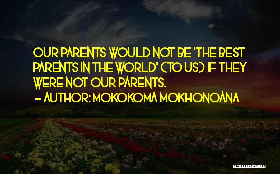 Funny Parent Quotes By Mokokoma Mokhonoana