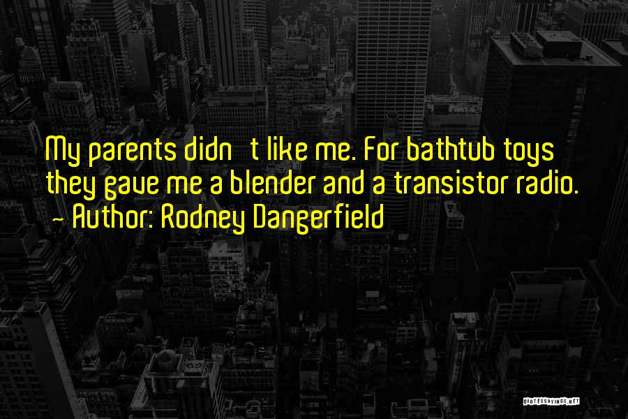 Funny Parent Quotes By Rodney Dangerfield