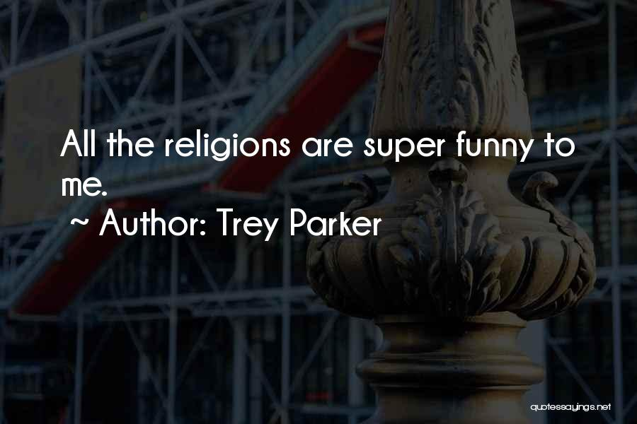Funny Religions Quotes By Trey Parker