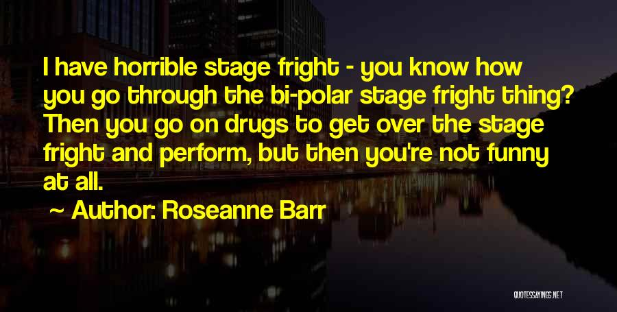 Funny Roseanne Barr Quotes By Roseanne Barr