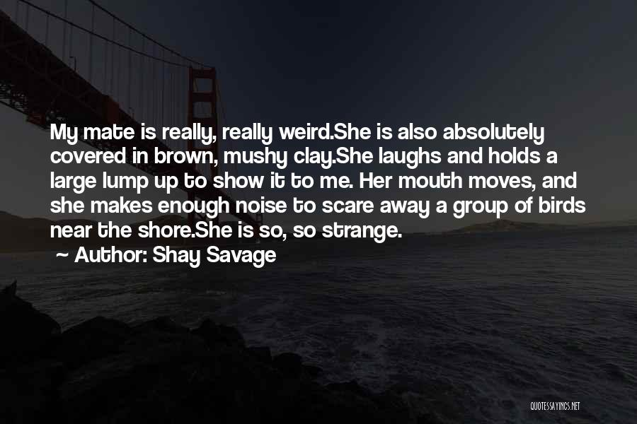 Funny Savage Quotes By Shay Savage