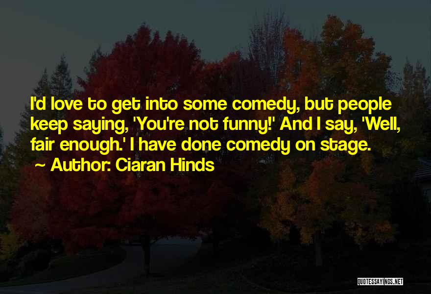 Funny Say And Quotes By Ciaran Hinds