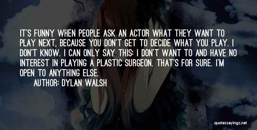 Funny Say And Quotes By Dylan Walsh