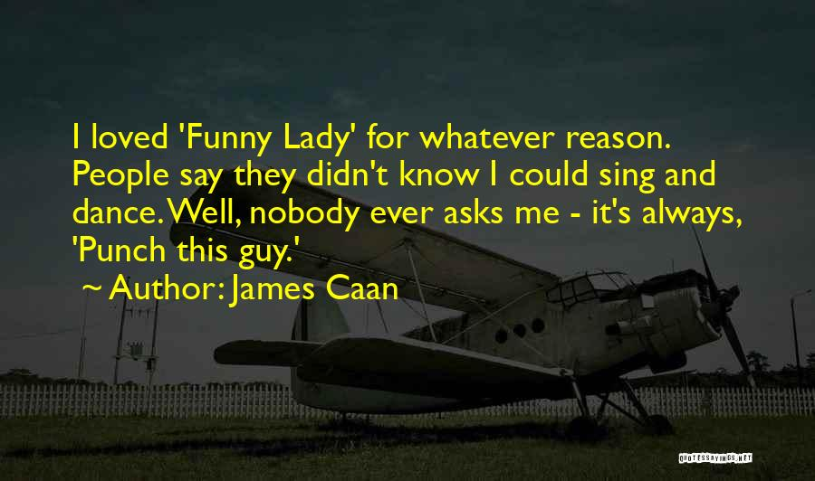 Funny Say And Quotes By James Caan