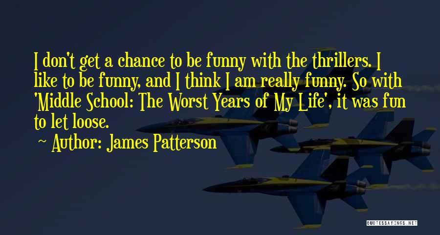 Funny School's Over Quotes By James Patterson