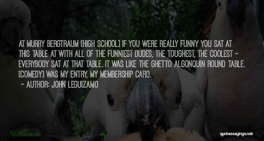 Funny School's Over Quotes By John Leguizamo