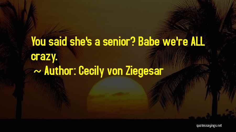 Funny Senior Quotes By Cecily Von Ziegesar