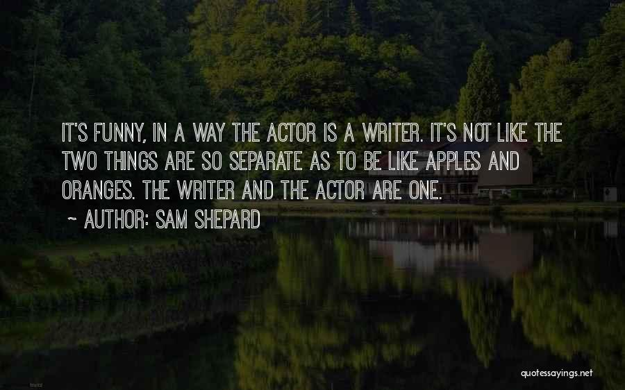 Funny Shepard Quotes By Sam Shepard