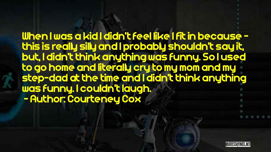 Funny Silly Quotes By Courteney Cox