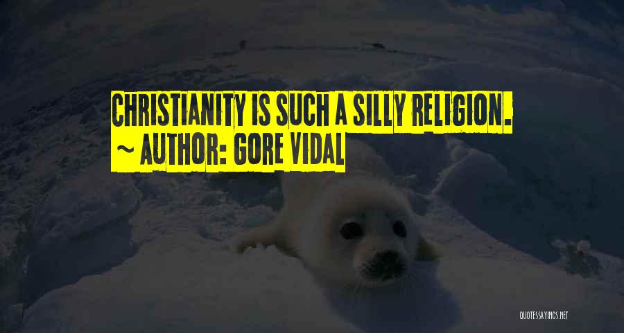 Funny Silly Quotes By Gore Vidal