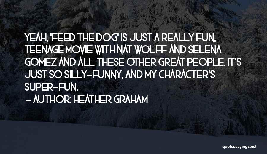 Funny Silly Quotes By Heather Graham