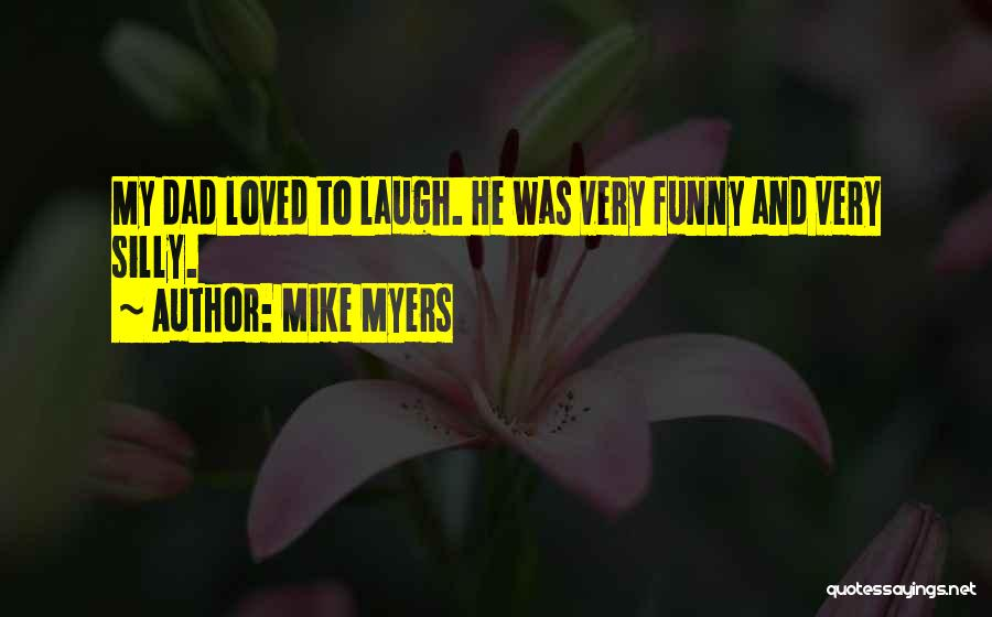 Funny Silly Quotes By Mike Myers