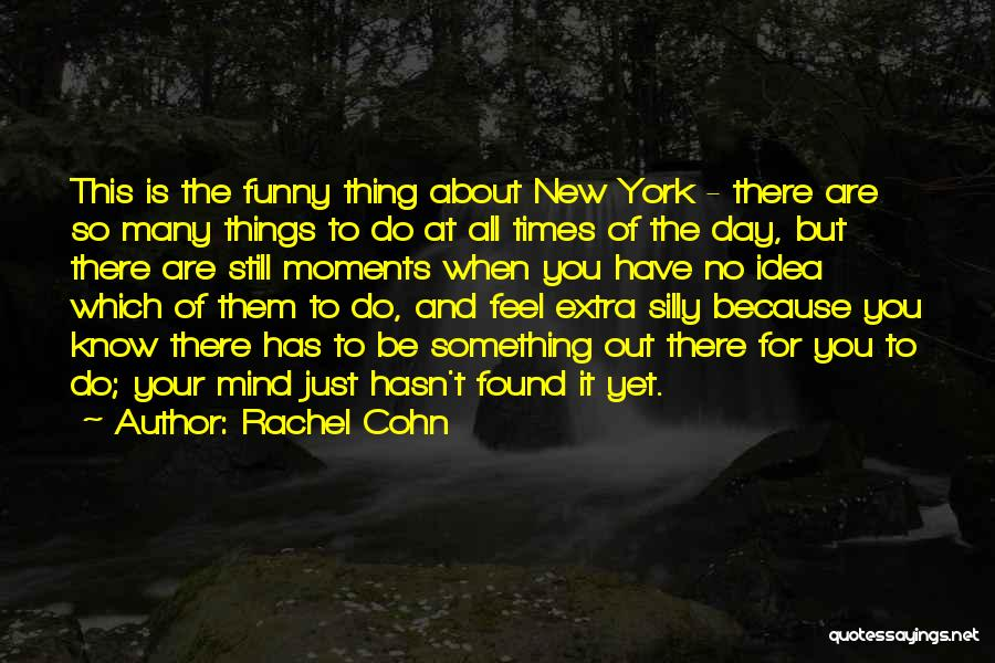 Funny Silly Quotes By Rachel Cohn