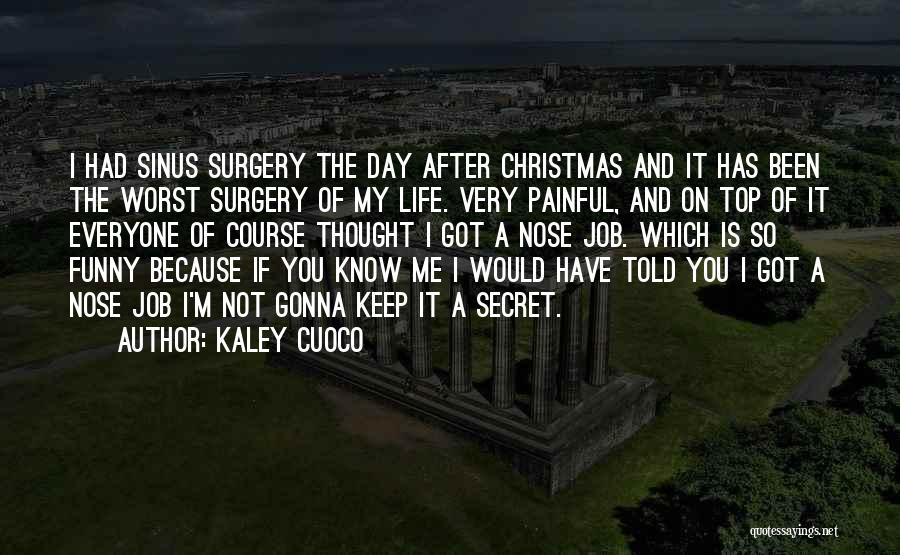 Funny Sinus Quotes By Kaley Cuoco