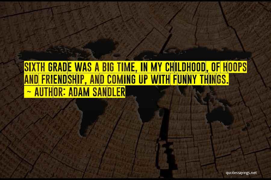 Funny Sixth Grade Quotes By Adam Sandler