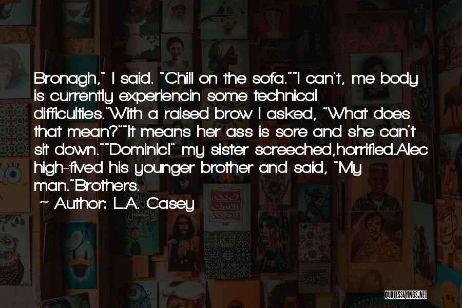 Funny Sore Quotes By L.A. Casey