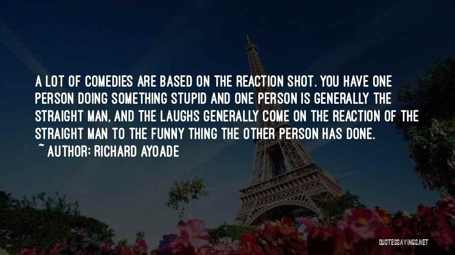 Funny Stupid Person Quotes By Richard Ayoade