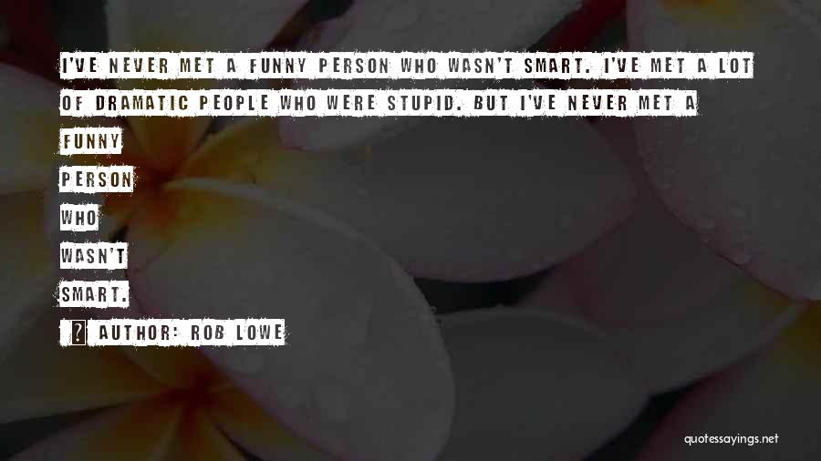 Funny Stupid Person Quotes By Rob Lowe