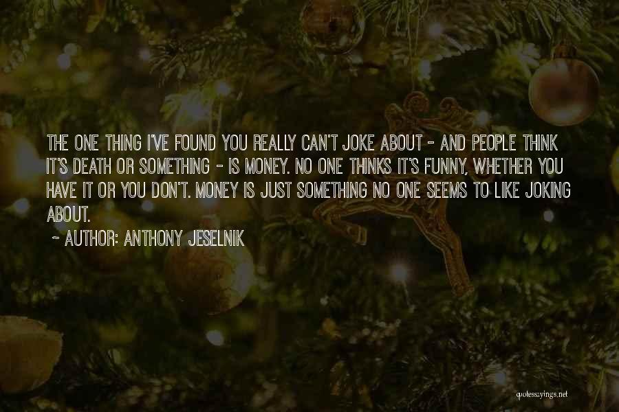 Funny Thing About Quotes By Anthony Jeselnik