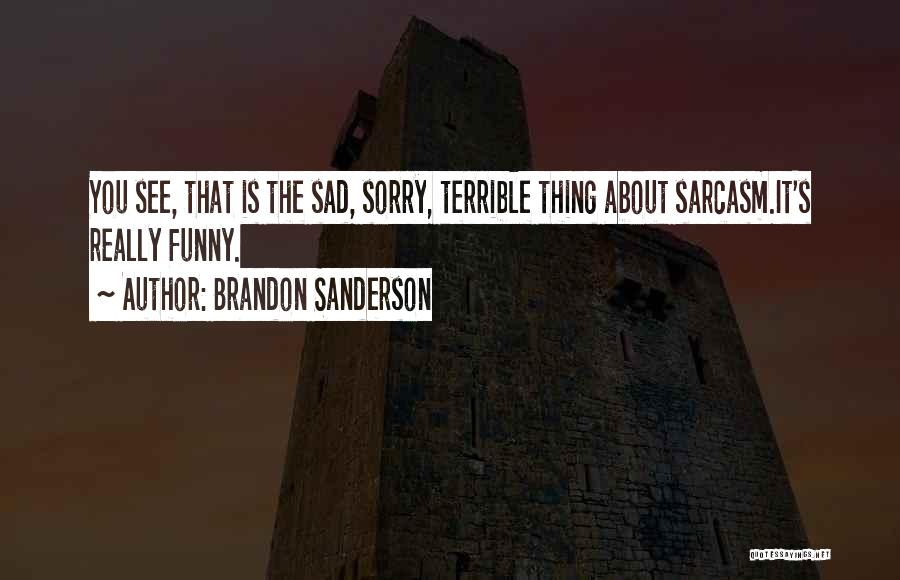 Funny Thing About Quotes By Brandon Sanderson