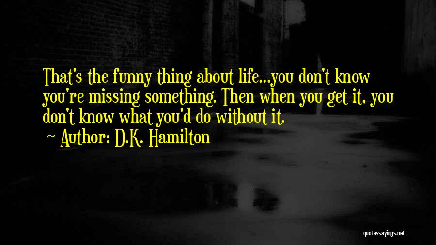 Funny Thing About Quotes By D.K. Hamilton