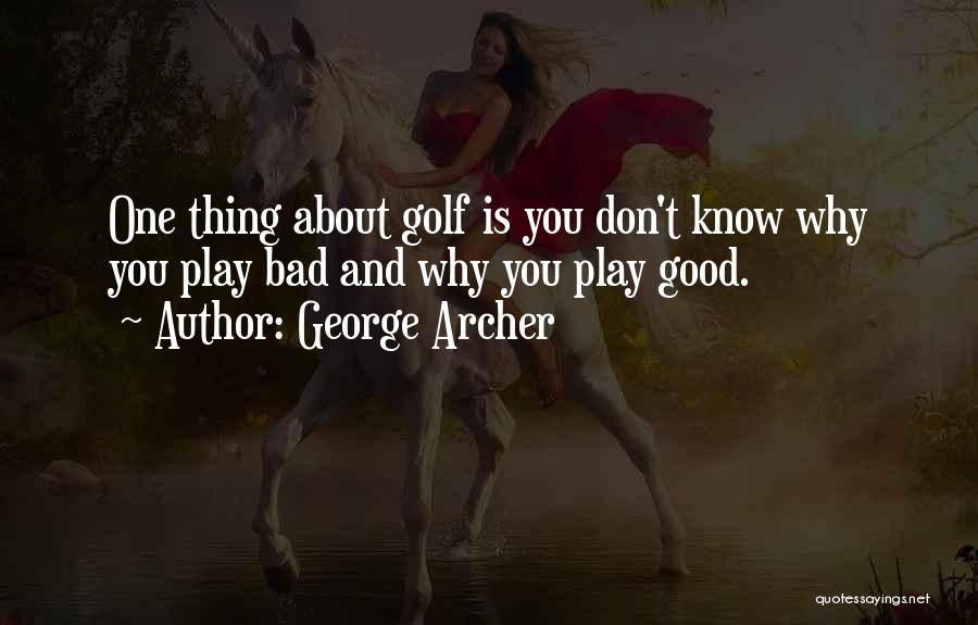 Funny Thing About Quotes By George Archer