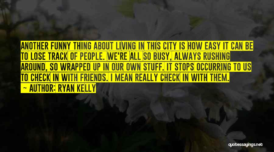 Funny Thing About Quotes By Ryan Kelly