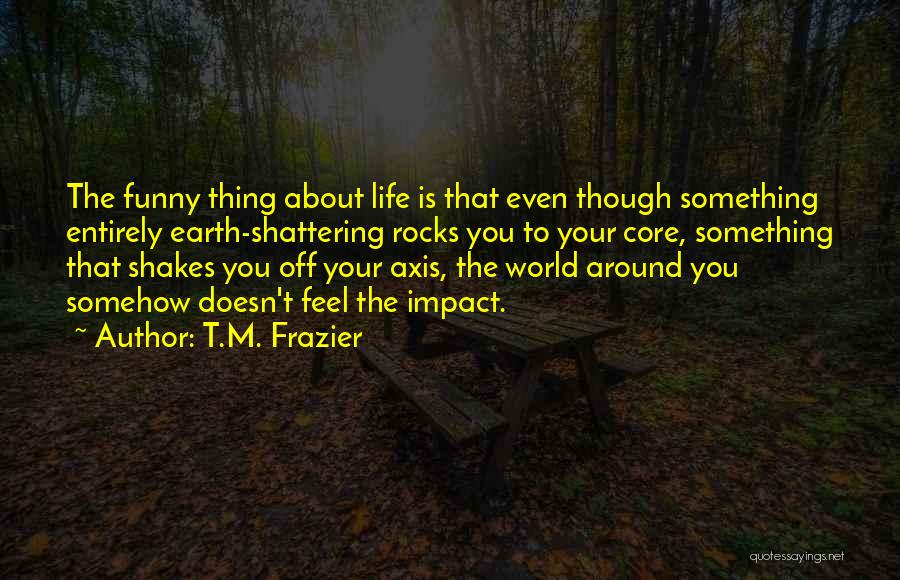 Funny Thing About Quotes By T.M. Frazier